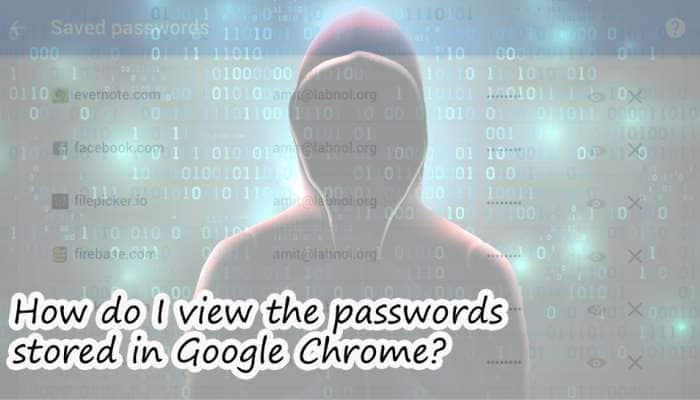 Google Chrome-ல் சேமித்து வைத்த Password-களை பார்ப்பது எவ்வாறு?