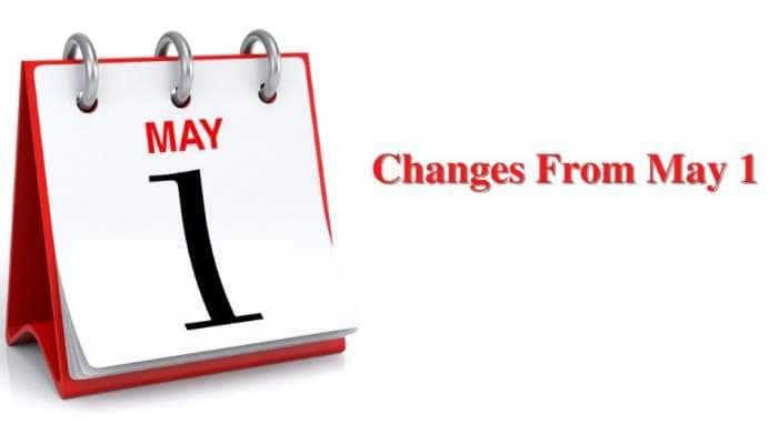 Changes From May 1: மே 1 முதல் இந்த ஐந்து முக்கிய விதிகள் மாற்றம்!